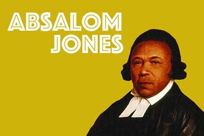 Celebrating the Life & Legacy of Absalom Jones